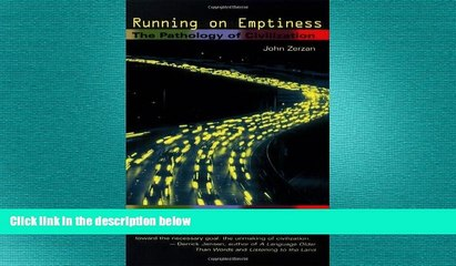 there is  Running on Emptiness: The Pathology of Civilization