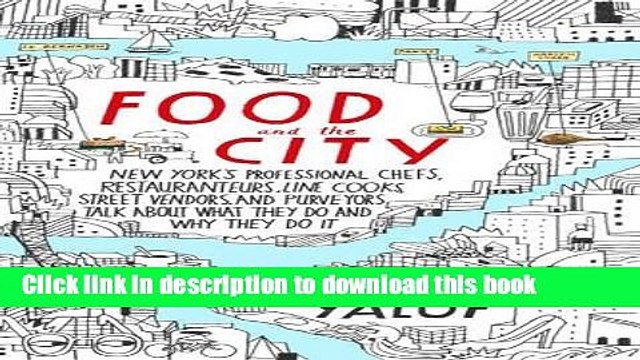 [Download] Food and the City: New York s Professional Chefs, Restaurateurs, Line Cooks, Street