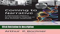 Ebook Coming to Narrative: A Personal History of Paradigm Change in the Human Sciences (Writing