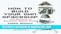 [Popular] How to Build Your Own Spaceship: The Science of Personal Space Travel Hardcover Collection