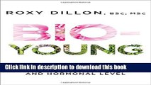 [Download] Bio-Young: Get Younger at a Cellular and Hormonal Level Hardcover Free