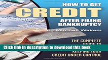 How to Get Credit after Filing Bankruptcy: The Complete Guide to Getting and Keeping Your Credit