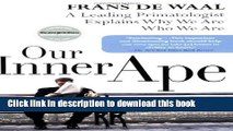 [Popular] Our Inner Ape: A Leading Primatologist Explains Why We Are Who We Are Hardcover Free