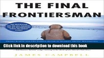 [Download] The Final Frontiersman: Heimo Korth and His Family, Alone in Alaska s Arctic Wilderness