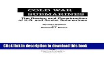 [Popular] Cold War Submarines: The Design and Construction of U.S. and Soviet Submarines,