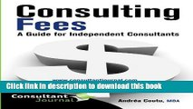 [PDF Kindle] Consulting Fees: A Guide For Independent Consultants (Consultant Journal Guides)