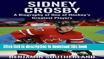 Download Sidney Crosby: A Biography of One of Hockey s Greatest Players [Full E-Books]