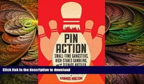 GET PDF  Pin Action: Small-Time Gangsters, High-Stakes Gambling, and the Teenage Hustler Who