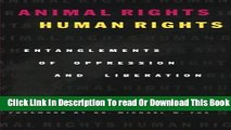 [Popular] Animal Rights/Human Rights: Entanglements of Oppression and Liberation Paperback