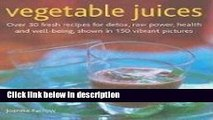 Download Vegetable Juices: Over 30 fresh ideas for detox, raw power, health and well-being [Online