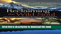 [Popular] Reclaiming the Wild Soul: How Earth s Landscapes Restore Us to Wholeness Paperback