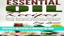 [Download] Essential Oil Recipes: Top Essential Oil Recipes for Weight Loss, Beauty, Anti-Aging,