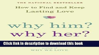 [Popular] Why Him? Why Her?: How to Find and Keep Lasting Love Kindle Collection