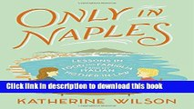 [Popular] Books Only in Naples: Lessons in Food and Famiglia from My Italian Mother-in-Law Free