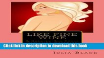 [Download] Like Fine Wine: A Head-to-Toe Youth Restoring Makeover for Ladies Over Forty Paperback
