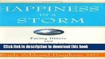 [Popular] Happiness in a Storm: Facing Illness and Embracing Life as a Healthy Survivor Paperback
