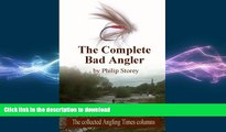 READ BOOK  The Complete Bad Angler: The collected Bad Angler columns as they appeared, more or