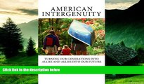 Must Have  American Intergenuity: Turning Our Generations Into Allies and Allies Into Our Future