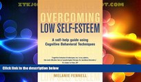 Must Have  Overcoming Low Self-Esteem: A Self-Help Guide Using Cognitive Behavioral Techniques