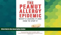 Full [PDF] Downlaod  The Peanut Allergy Epidemic: What s Causing It and How to Stop It  Download