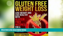 Must Have  Gluten Free Weight Loss: Lose Weight and Live Healthy with Gluten Free Recipes for a