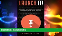 READ book  Launch It!: How to Use Videos, Podcasting, Online Media and Viral Marketing to Become