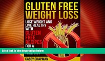 READ FREE FULL  Gluten Free Weight Loss: Lose Weight and Live Healthy with Gluten Free Recipes for