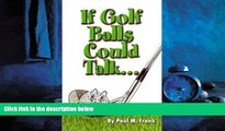 Pdf Online If Golf Balls Could Talk: The Author s deranged mind talking to golf balls. Only a