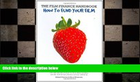 FREE DOWNLOAD  The Film Finance Handbook: How to Fund Your Film: New Global Edition  DOWNLOAD