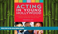 READ book  Acting in Young Hollywood: A Career Guide for Kids, Teens, and Adults Who Play Young