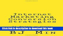 [Download] Internet Marketing Conversion Strategies: 21 Secrets to Convert Your Traffic into Leads