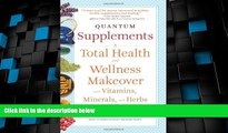 Full [PDF] Downlaod  Quantum Supplements: A Total Health and Wellness Makeover with Vitamins,