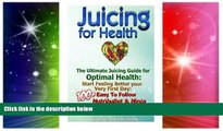 Must Have  Juicing For Health: The Ultimate Juicing Guide for Optimal Health: Start Feeling Better