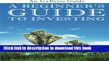 [Download] A Beginner s Guide to Investing: How to Grow Your Money the Smart and Easy Way