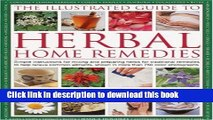 Ebook The Illustrated Guide To Herbal Home Remedies: Simple instructions for mixing and preparing