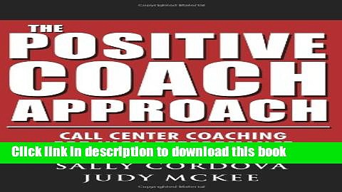 [Popular] The Positive Coach Approach: Call Center Coaching for High Performance Hardcover Online