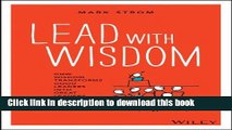 [Popular] Lead with Wisdom: How Wisdom Transforms Good Leaders into Great Leaders Hardcover