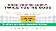 [Download] Once You re Lucky, Twice You re Good: The Rebirth of Silicon Valley and the Rise of Web