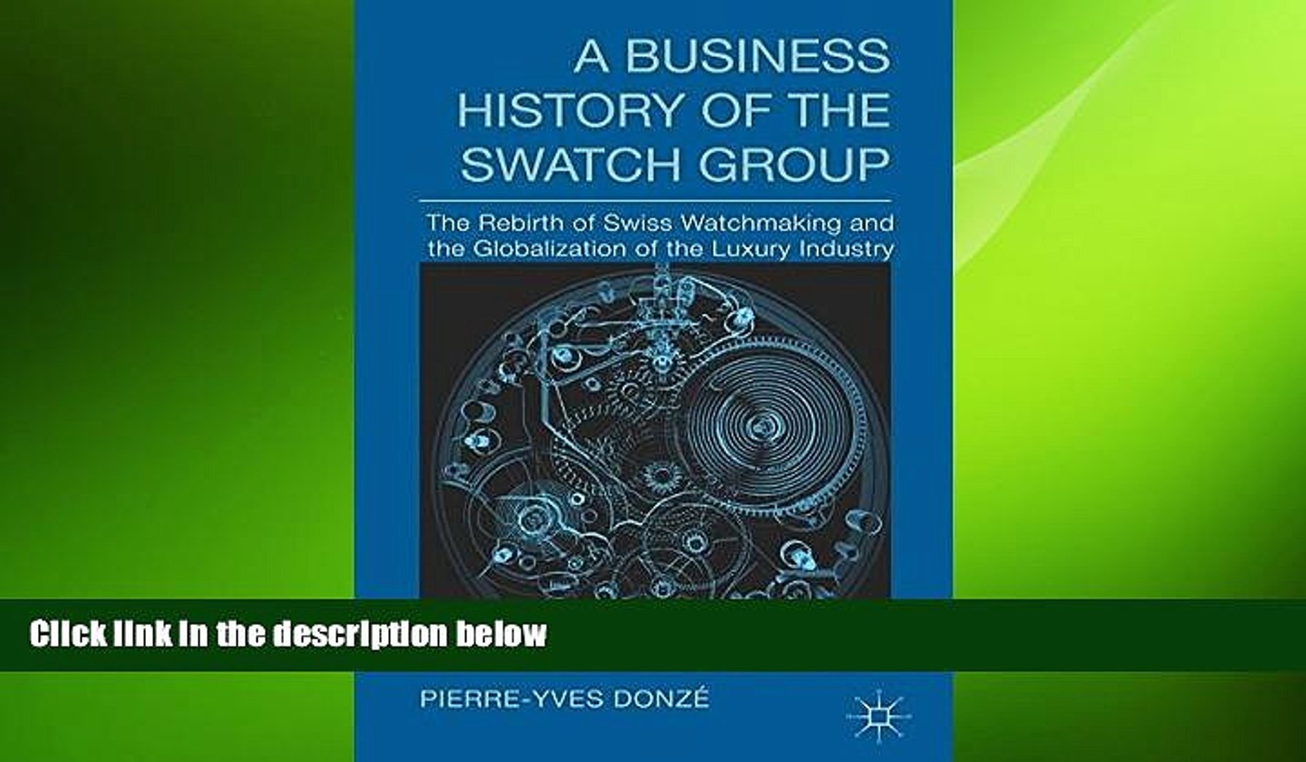 Free [PDF] Downlaod  A Business History of the Swatch Group: The Rebirth of Swiss Watchmaking and