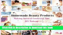 [Download] Homemade Beauty Products: Making Natural Cosmetics And DIY Makeup (Homemade Makeup And