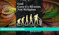 there is  God Gave Us Reason, Not Religion