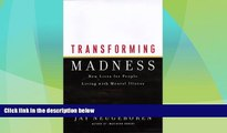 READ FREE FULL  Transforming Madness: New Lives For People Living With Mental Illness  READ Ebook