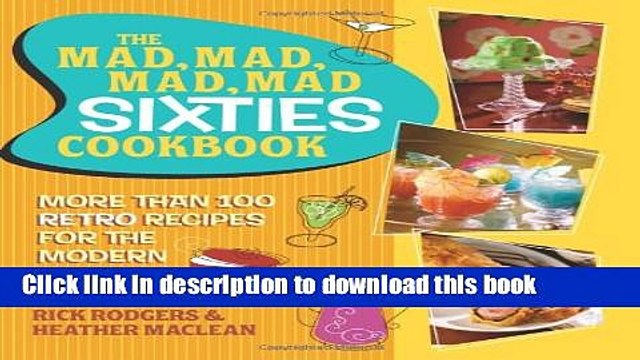 [Popular] The Mad, Mad, Mad, Mad Sixties Cookbook: More than 100 Retro Recipes for the Modern Cook