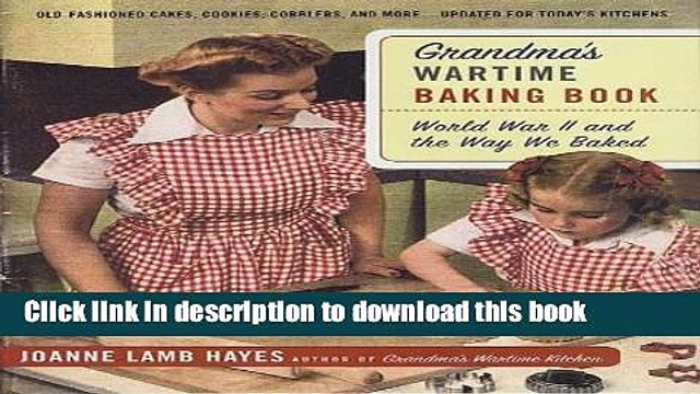 [Popular] Grandma s Wartime Baking Book: World War II and the Way We Baked Hardcover Free
