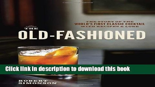 [Popular] The Old-Fashioned: The Story of the World s First Classic Cocktail, with Recipes and