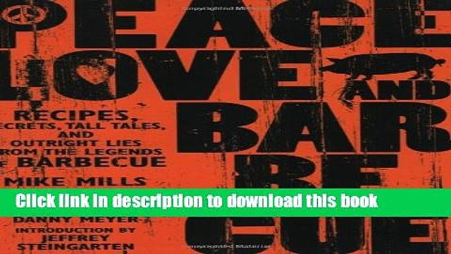 [Popular] Peace, Love,   Barbecue: Recipes, Secrets, Tall Tales, and Outright Lies from the