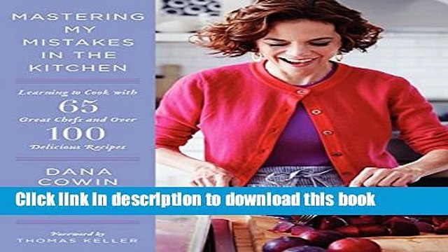 [Popular] Mastering My Mistakes in the Kitchen: Learning to Cook with 65 Great Chefs and Over 100