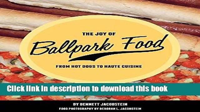 [Popular] The Joy of Ballpark Food: From Hot Dogs to Haute Cuisine Kindle Free