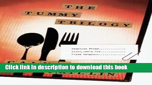 [Popular] The Tummy Trilogy: American Fried; Alice, Let s Eat; Third Helpings Kindle