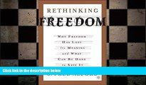 complete  Rethinking Freedom: Why Freedom Has Lost Its Meaning and What Can Be Done to Save It